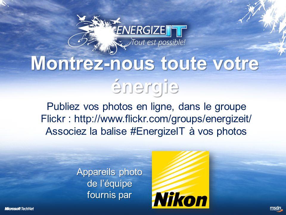 Montrez-nous toute votre énergie Publiez vos photos en ligne, dans le groupe Flickr : http://www.flickr.com/groups/energizeit/ Associez la balise #EnergizeIT à vos photos Appareils photo de l'équipe fournis par