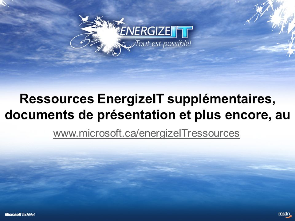 www.microsoft.ca/energizeITressources Ressources EnergizeIT supplémentaires, documents de présentation et plus encore, au