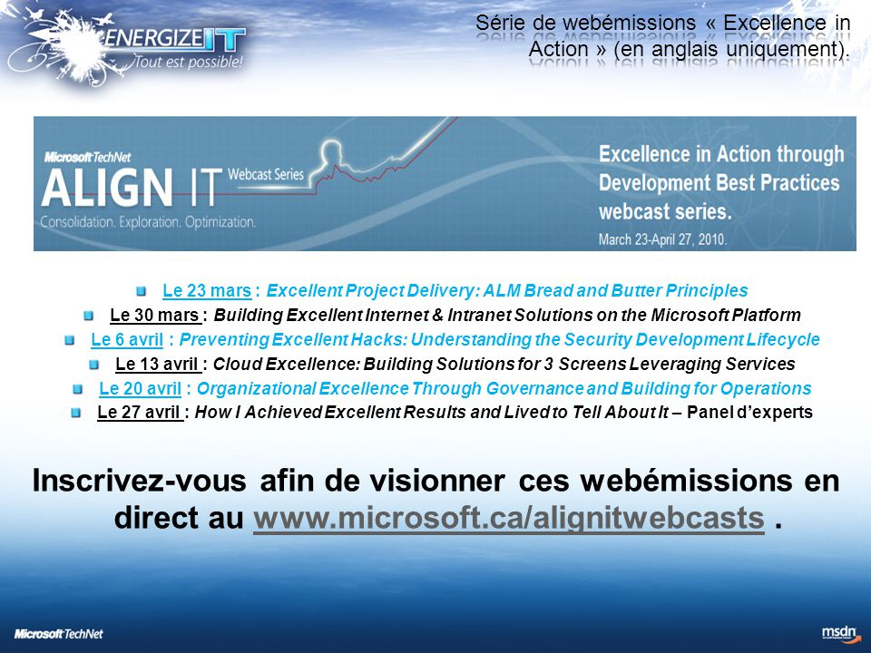 Le 23 mars : Excellent Project Delivery: ALM Bread and Butter Principles Le 30 mars : Building Excellent Internet & Intranet Solutions on the Microsof