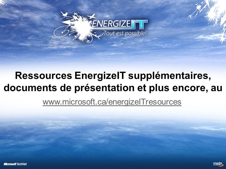 www.microsoft.ca/energizeITresources Ressources EnergizeIT supplémentaires, documents de présentation et plus encore, au