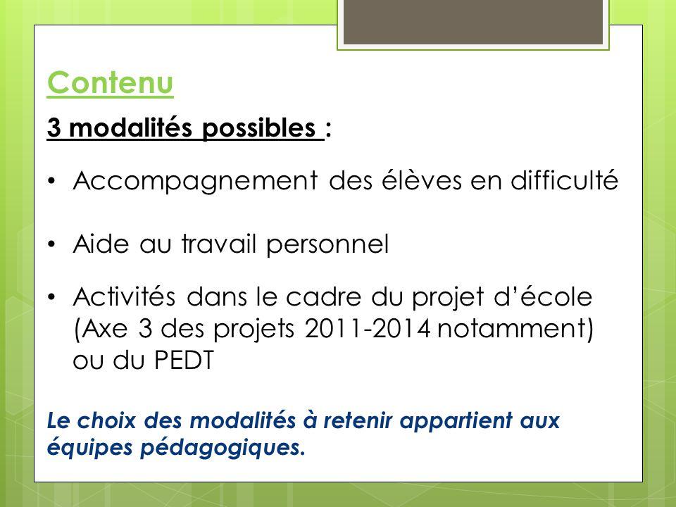Contenu 3 modalités possibles : Accompagnement des élèves en difficulté Aide au travail personnel Activités dans le cadre du projet d'école (Axe 3 des
