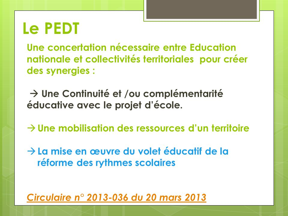 Le PEDT Une concertation nécessaire entre Education nationale et collectivités territoriales pour créer des synergies :  Une Continuité et /ou complé