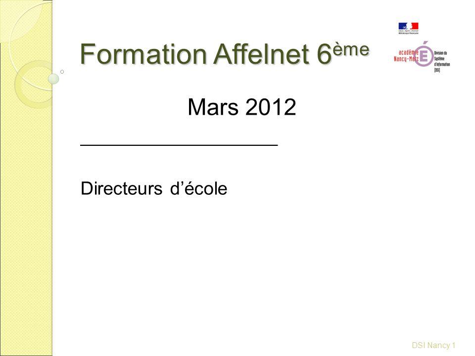 Formation Affelnet 6 ème DSI Nancy 1 Mars 2012 ___________________ Directeurs d'école