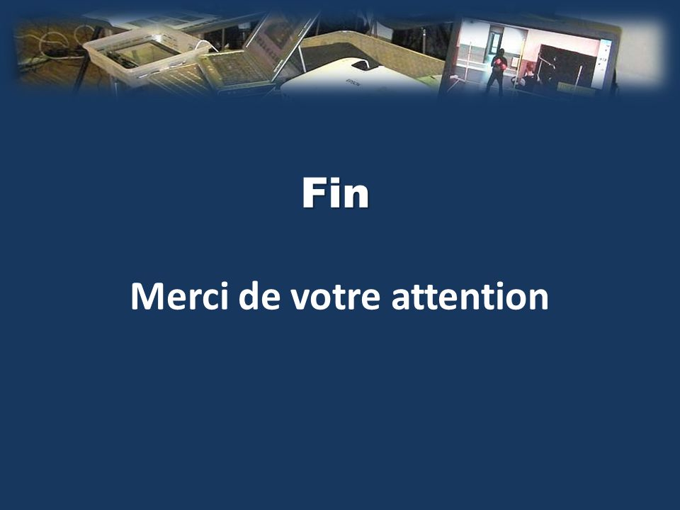 Fin Merci de votre attention