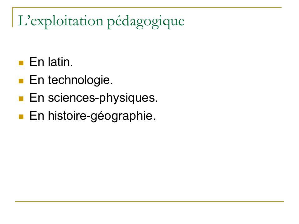 L'exploitation pédagogique En latin. En technologie. En sciences-physiques. En histoire-géographie.
