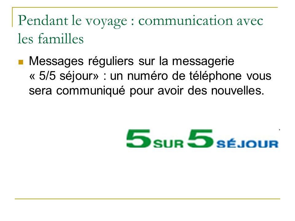Pendant le voyage : communication avec les familles Messages réguliers sur la messagerie « 5/5 séjour» : un numéro de téléphone vous sera communiqué p