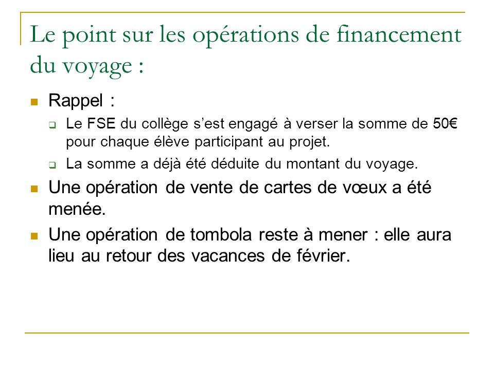 Le point sur les opérations de financement du voyage : Rappel :  Le FSE du collège s'est engagé à verser la somme de 50€ pour chaque élève participan
