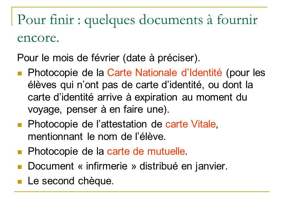Pour finir : quelques documents à fournir encore. Pour le mois de février (date à préciser). Photocopie de la Carte Nationale d'Identité (pour les élè