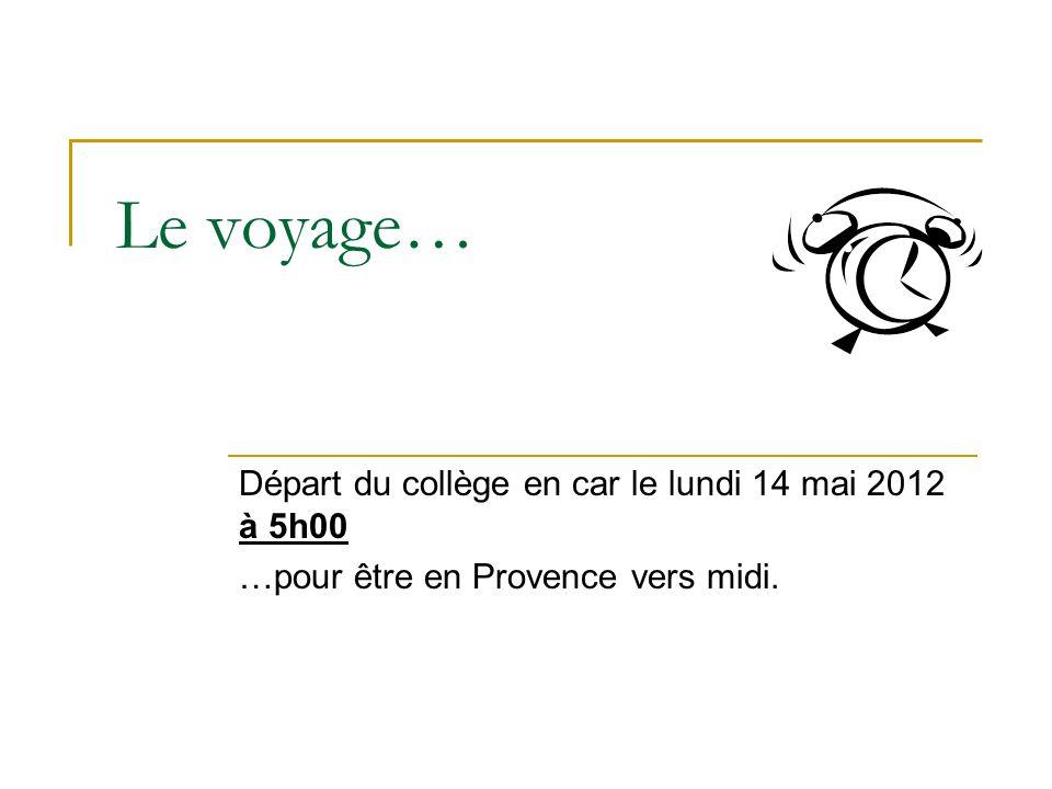 Le voyage… Départ du collège en car le lundi 14 mai 2012 à 5h00 …pour être en Provence vers midi.