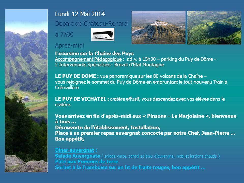 Lundi 12 Mai 2014 Départ de Château-Renard à 7h30 Après-midi Excursion sur la Chaîne des Puys Accompagnement Pédagogique : r.d.v. à 13h30 – parking du