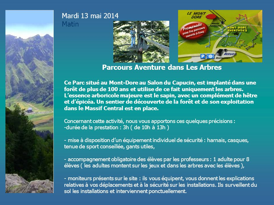 Mardi 13 mai 2014 Matin Parcours Aventure dans Les Arbres Ce Parc situé au Mont-Dore au Salon du Capucin, est implanté dans une forêt de plus de 100 a