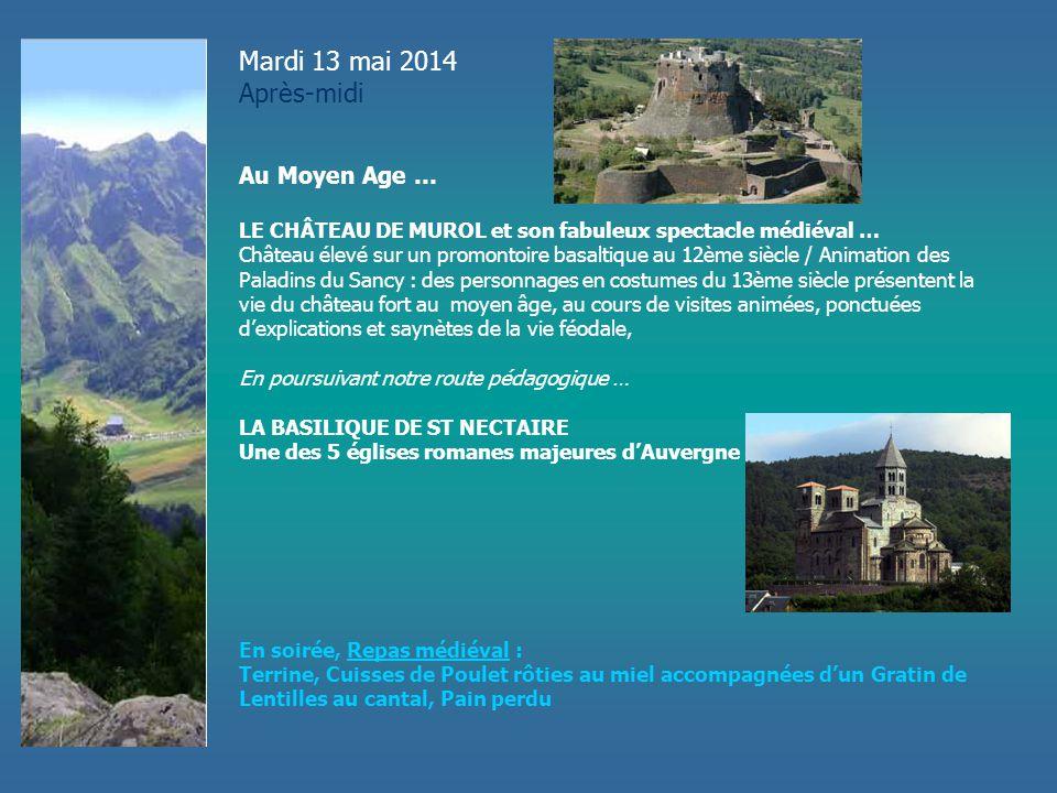 Mardi 13 mai 2014 Après-midi Au Moyen Age … LE CHÂTEAU DE MUROL et son fabuleux spectacle médiéval … Château élevé sur un promontoire basaltique au 12