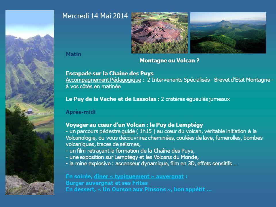 Mercredi 14 Mai 2014 Matin Montagne ou Volcan ? Escapade sur la Chaîne des Puys Accompagnement Pédagogique : 2 Intervenants Spécialisés - Brevet d'Eta