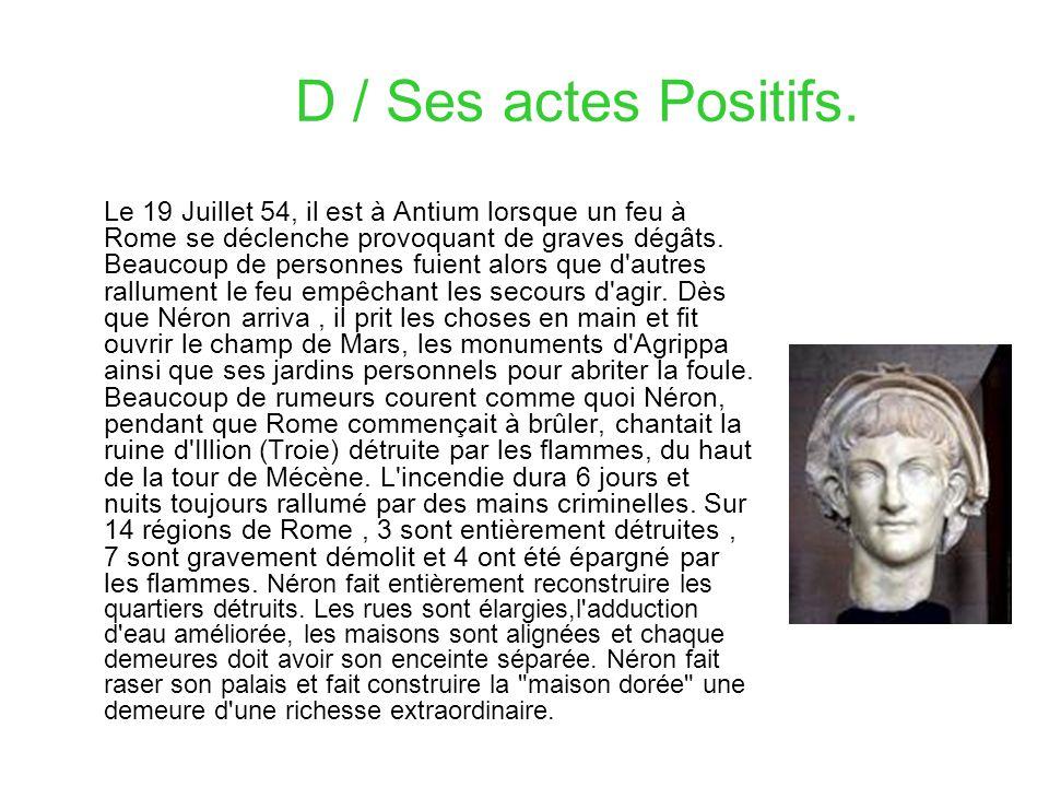 D / Ses actes Positifs. Le 19 Juillet 54, il est à Antium lorsque un feu à Rome se déclenche provoquant de graves dégâts. Beaucoup de personnes fuient
