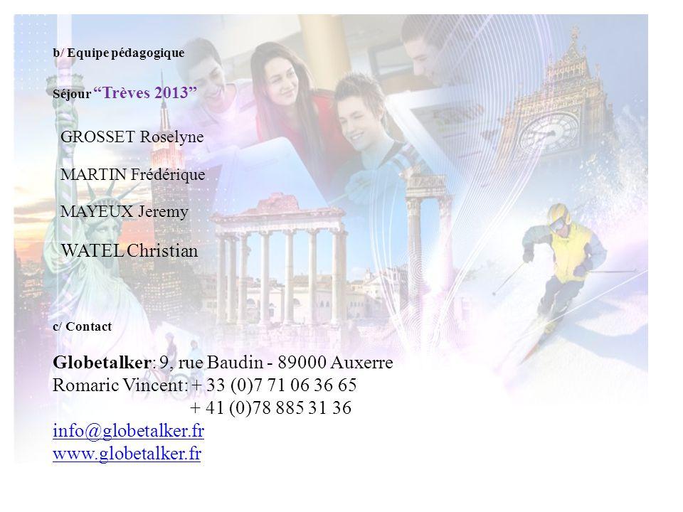 b/ Equipe pédagogique c/ Contact Globetalker: 9, rue Baudin - 89000 Auxerre Romaric Vincent: + 33 (0)7 71 06 36 65 + 41 (0)78 885 31 36 info@globetalk