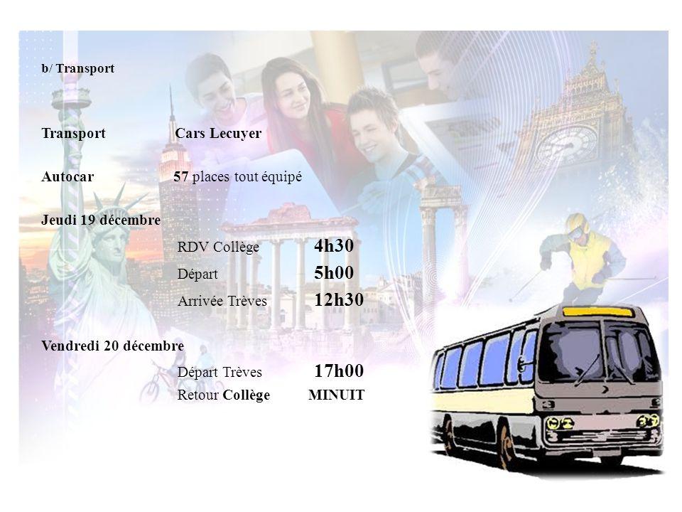 b/ Transport Transport Cars Lecuyer Autocar 57 places tout équipé Jeudi 19 décembre RDV Collège 4h30 Départ 5h00 Arrivée Trèves 12h30 Vendredi 20 déce