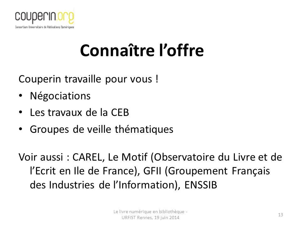 Le livre numérique en bibliothèque - URFIST Rennes, 19 juin 2014 13 Couperin travaille pour vous .