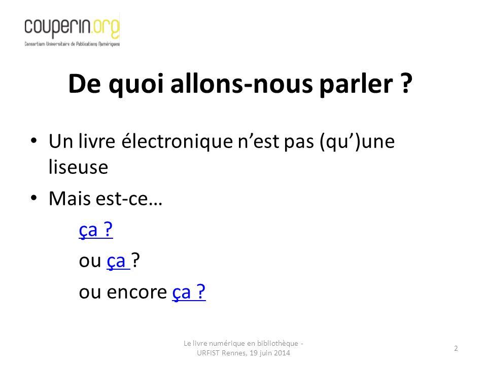 Le livre numérique en bibliothèque - URFIST Rennes, 19 juin 2014 2 Un livre électronique n'est pas (qu')une liseuse Mais est-ce… ça .