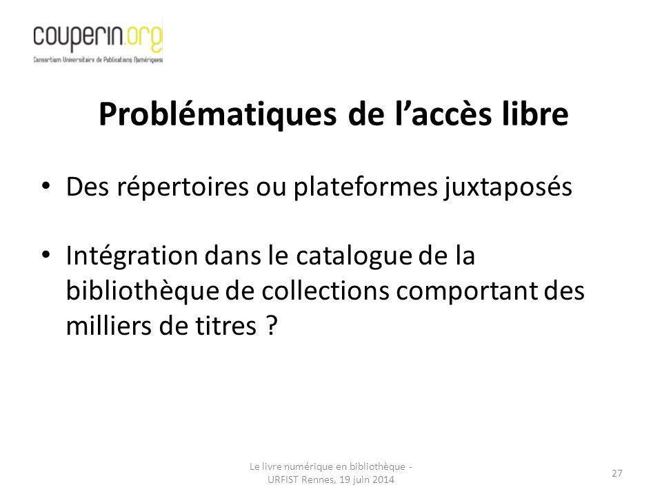 Le livre numérique en bibliothèque - URFIST Rennes, 19 juin 2014 27 Des répertoires ou plateformes juxtaposés Intégration dans le catalogue de la bibliothèque de collections comportant des milliers de titres .