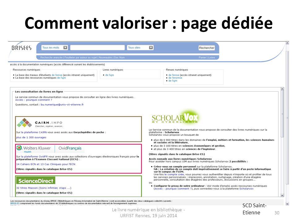 Le livre numérique en bibliothèque - URFIST Rennes, 19 juin 2014 30 Comment valoriser : page dédiée SCD Saint- Etienne