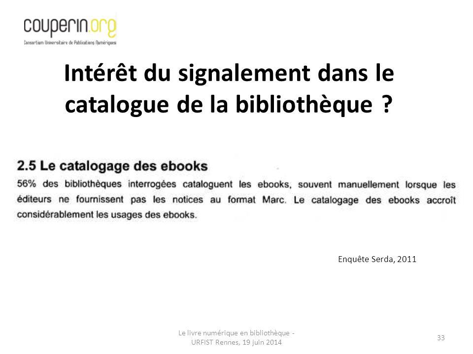 Le livre numérique en bibliothèque - URFIST Rennes, 19 juin 2014 33 Intérêt du signalement dans le catalogue de la bibliothèque .