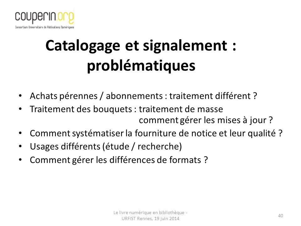 Le livre numérique en bibliothèque - URFIST Rennes, 19 juin 2014 40 Achats pérennes / abonnements : traitement différent .