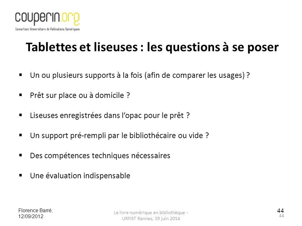 Le livre numérique en bibliothèque - URFIST Rennes, 19 juin 2014 44 Florence Barré, 12/09/2012  Un ou plusieurs supports à la fois (afin de comparer les usages) .