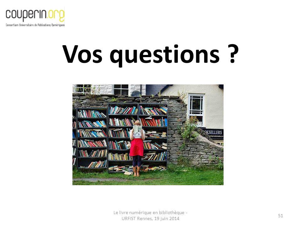 Le livre numérique en bibliothèque - URFIST Rennes, 19 juin 2014 51 Vos questions ?