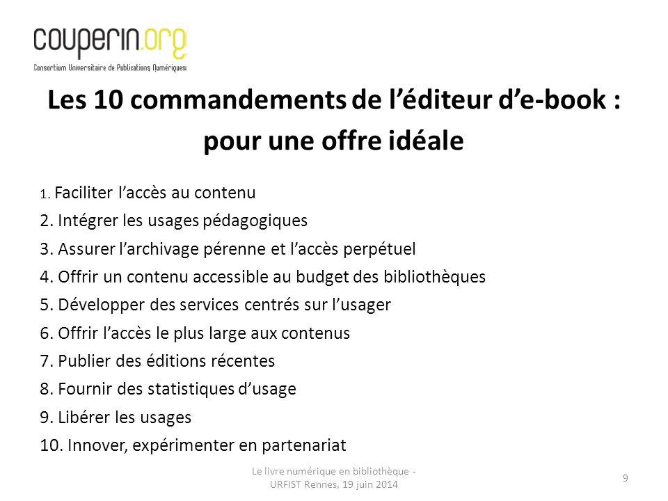 Le livre numérique en bibliothèque - URFIST Rennes, 19 juin 2014 9 Les 10 commandements de l'éditeur d'e-book : pour une offre idéale 1.