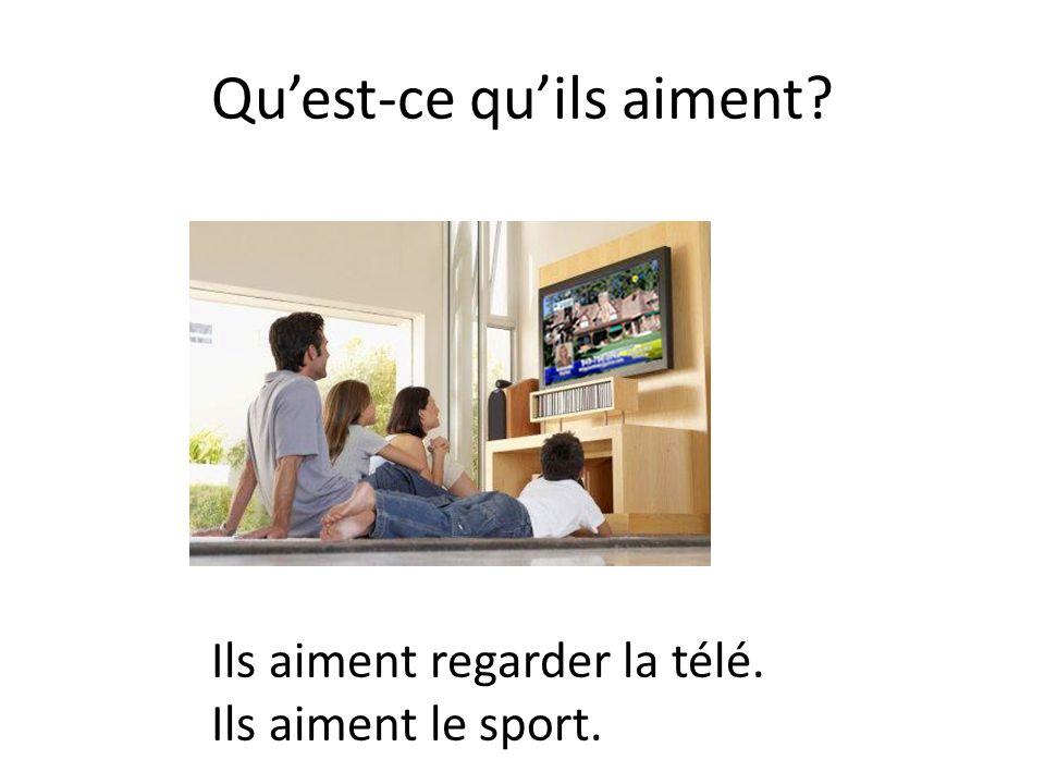 Qu'est-ce qu'ils aiment? Ils aiment regarder la télé. Ils aiment le sport.