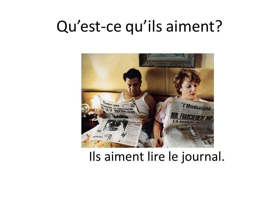 Qu'est-ce qu'ils aiment? Ils aiment lire le journal.