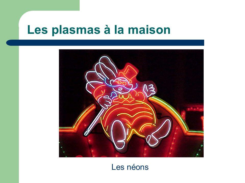 Les plasmas à la maison Les néons