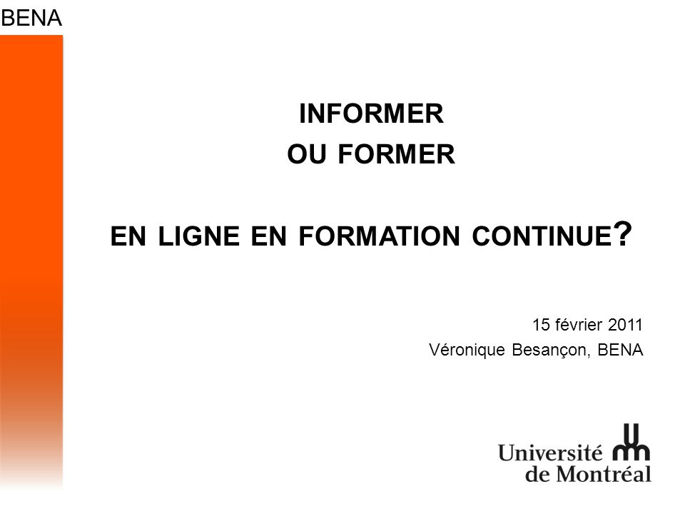 INFORMER OU FORMER EN LIGNE EN FORMATION CONTINUE 15 février 2011 Véronique Besançon, BENA