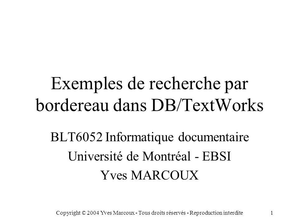 Copyright © 2004 Yves Marcoux - Tous droits réservés - Reproduction interdite1 Exemples de recherche par bordereau dans DB/TextWorks BLT6052 Informatique documentaire Université de Montréal - EBSI Yves MARCOUX