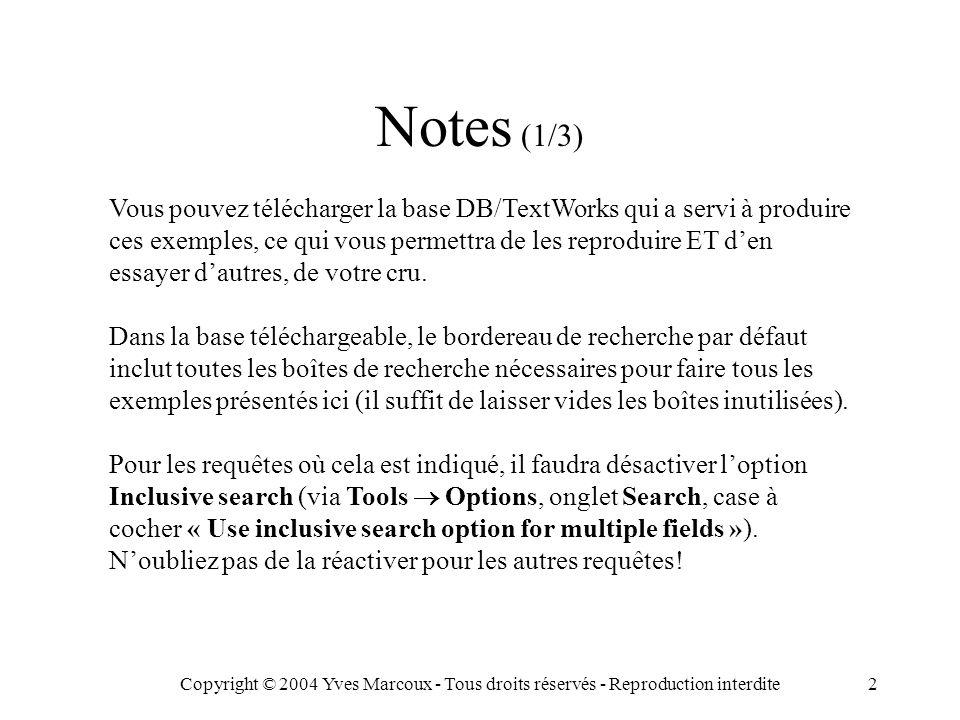 Copyright © 2004 Yves Marcoux - Tous droits réservés - Reproduction interdite2 Vous pouvez télécharger la base DB/TextWorks qui a servi à produire ces exemples, ce qui vous permettra de les reproduire ET d'en essayer d'autres, de votre cru.