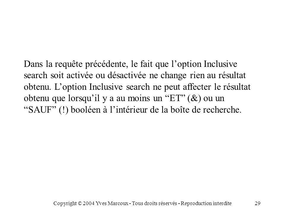 Copyright © 2004 Yves Marcoux - Tous droits réservés - Reproduction interdite29 Dans la requête précédente, le fait que l'option Inclusive search soit activée ou désactivée ne change rien au résultat obtenu.