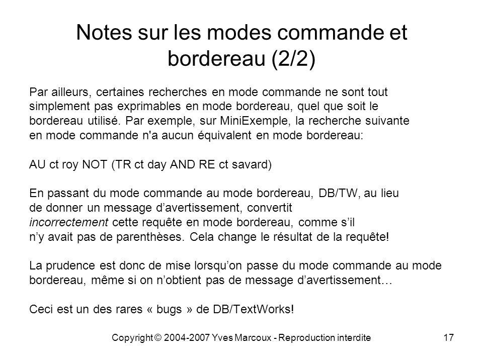 Copyright © 2004-2007 Yves Marcoux - Reproduction interdite17 Notes sur les modes commande et bordereau (2/2) Par ailleurs, certaines recherches en mode commande ne sont tout simplement pas exprimables en mode bordereau, quel que soit le bordereau utilisé.