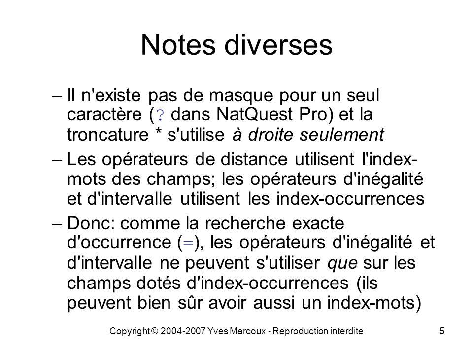 Copyright © 2004-2007 Yves Marcoux - Reproduction interdite5 Notes diverses –Il n existe pas de masque pour un seul caractère ( .
