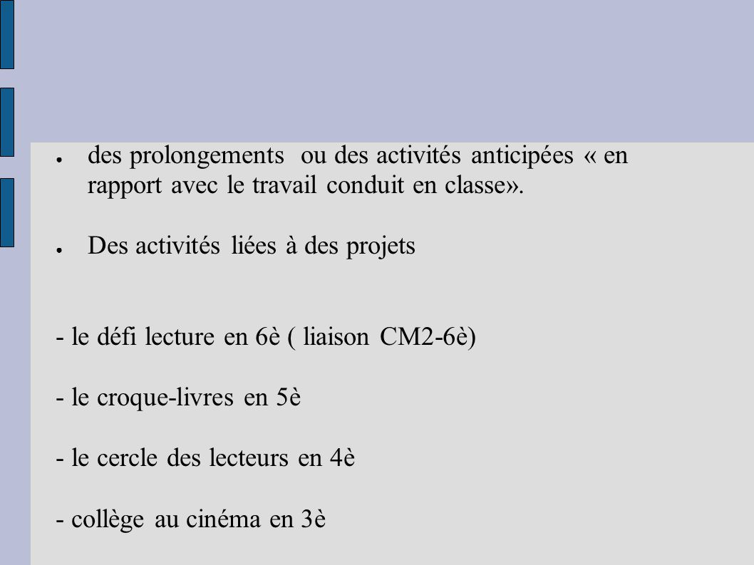 ● des prolongements ou des activités anticipées « en rapport avec le travail conduit en classe». ● Des activités liées à des projets - le défi lecture