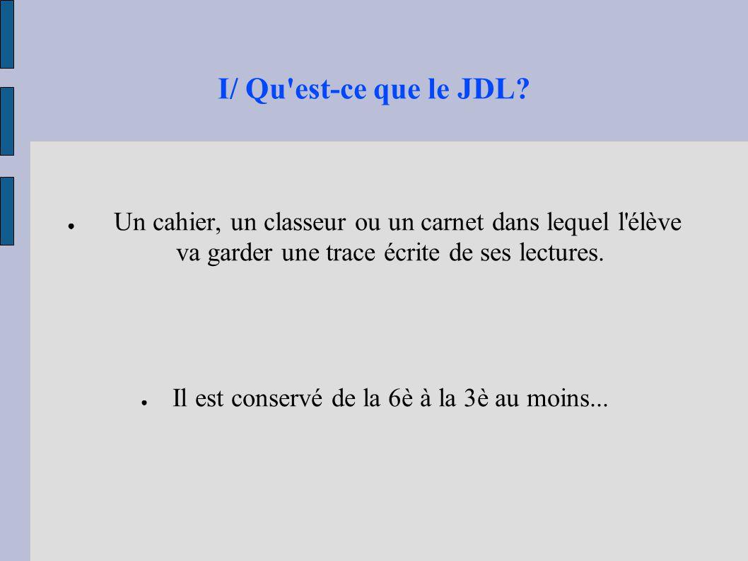 I/ Qu'est-ce que le JDL? ● Un cahier, un classeur ou un carnet dans lequel l'élève va garder une trace écrite de ses lectures. ● Il est conservé de la