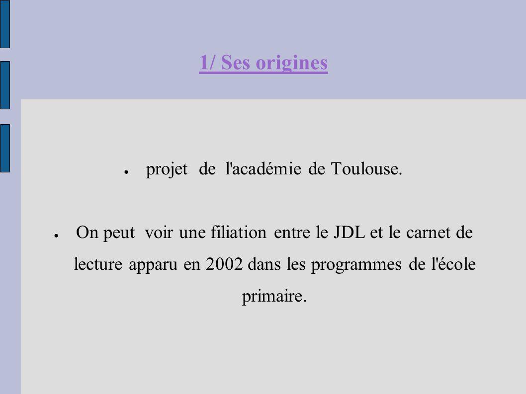 1/ Ses origines ● projet de l'académie de Toulouse. ● On peut voir une filiation entre le JDL et le carnet de lecture apparu en 2002 dans les programm