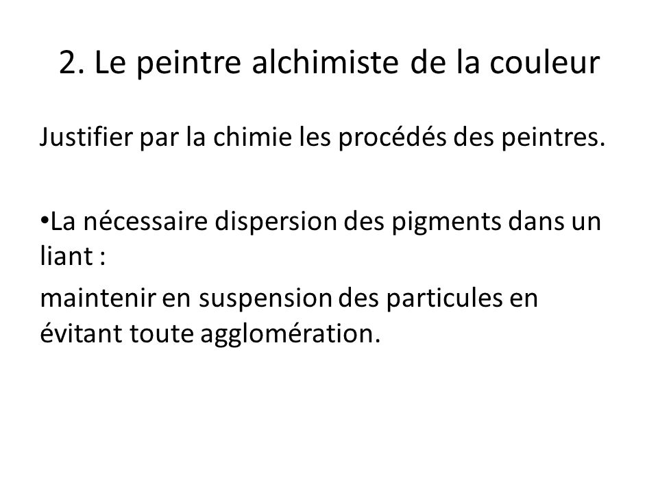 2.Le peintre alchimiste de la couleur Justifier par la chimie les procédés des peintres.