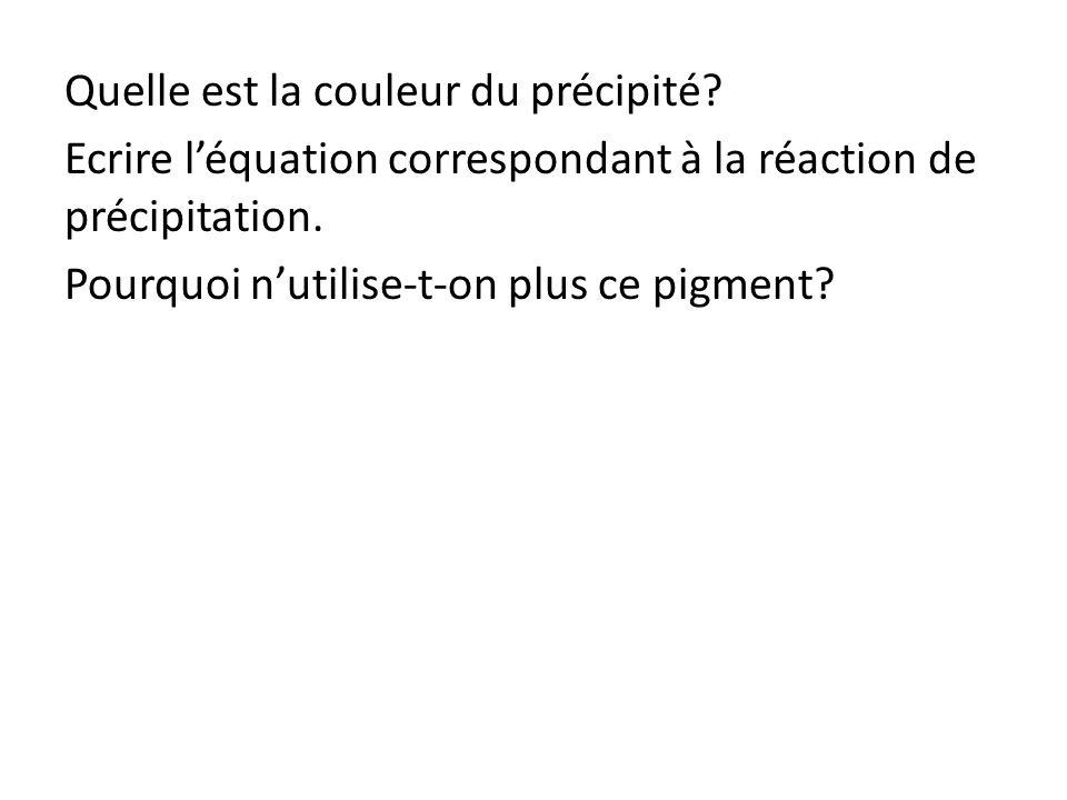 Quelle est la couleur du précipité.Ecrire l'équation correspondant à la réaction de précipitation.