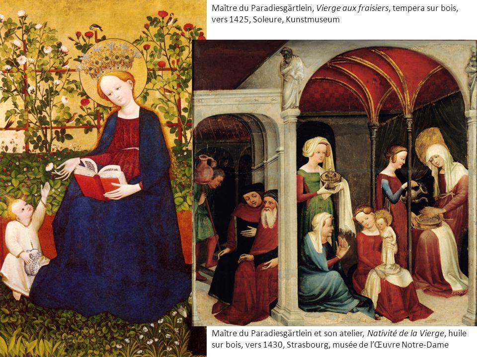 Maître du Paradiesgärtlein, Vierge aux fraisiers, tempera sur bois, vers 1425, Soleure, Kunstmuseum Maître du Paradiesgärtlein et son atelier, Nativité de la Vierge, huile sur bois, vers 1430, Strasbourg, musée de l'Œuvre Notre-Dame