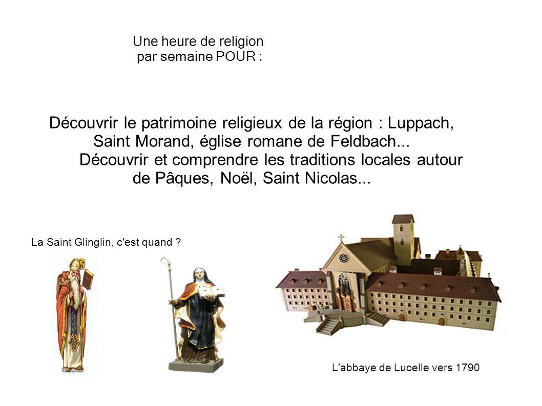 Une heure de religion par semaine POUR : Découvrir le patrimoine religieux de la région : Luppach, Saint Morand, église romane de Feldbach... Découvri