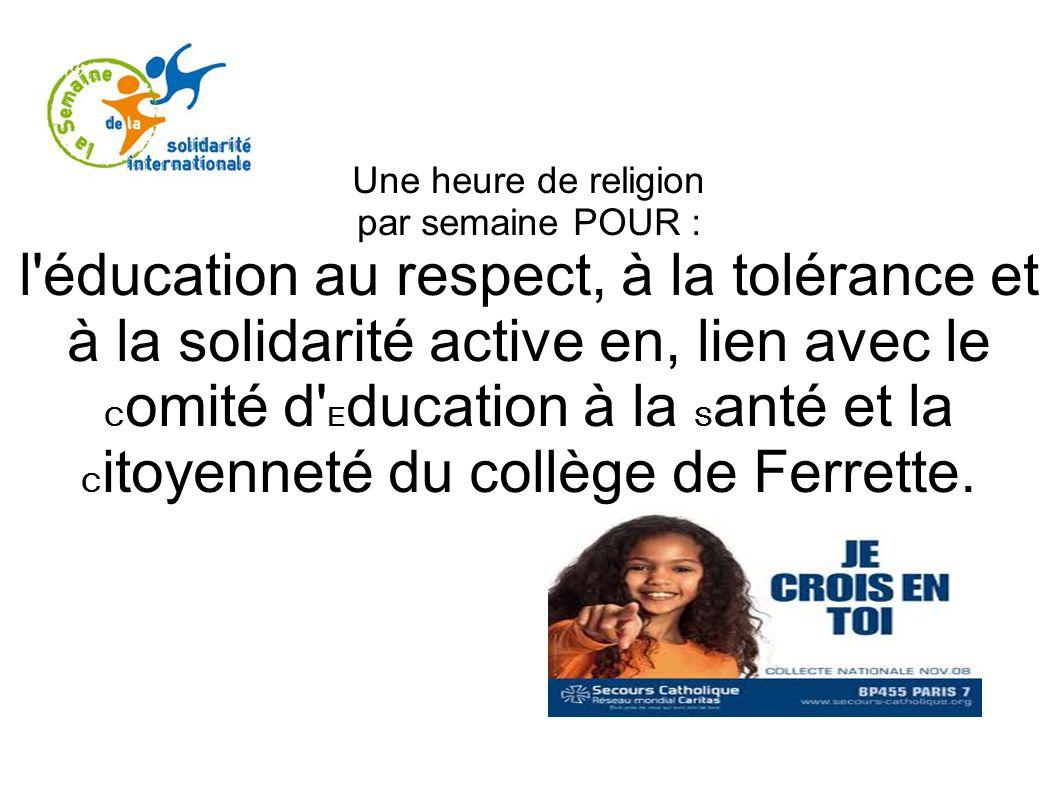 Une heure de religion par semaine POUR : l'éducation au respect, à la tolérance et à la solidarité active en, lien avec le C omité d' E ducation à la
