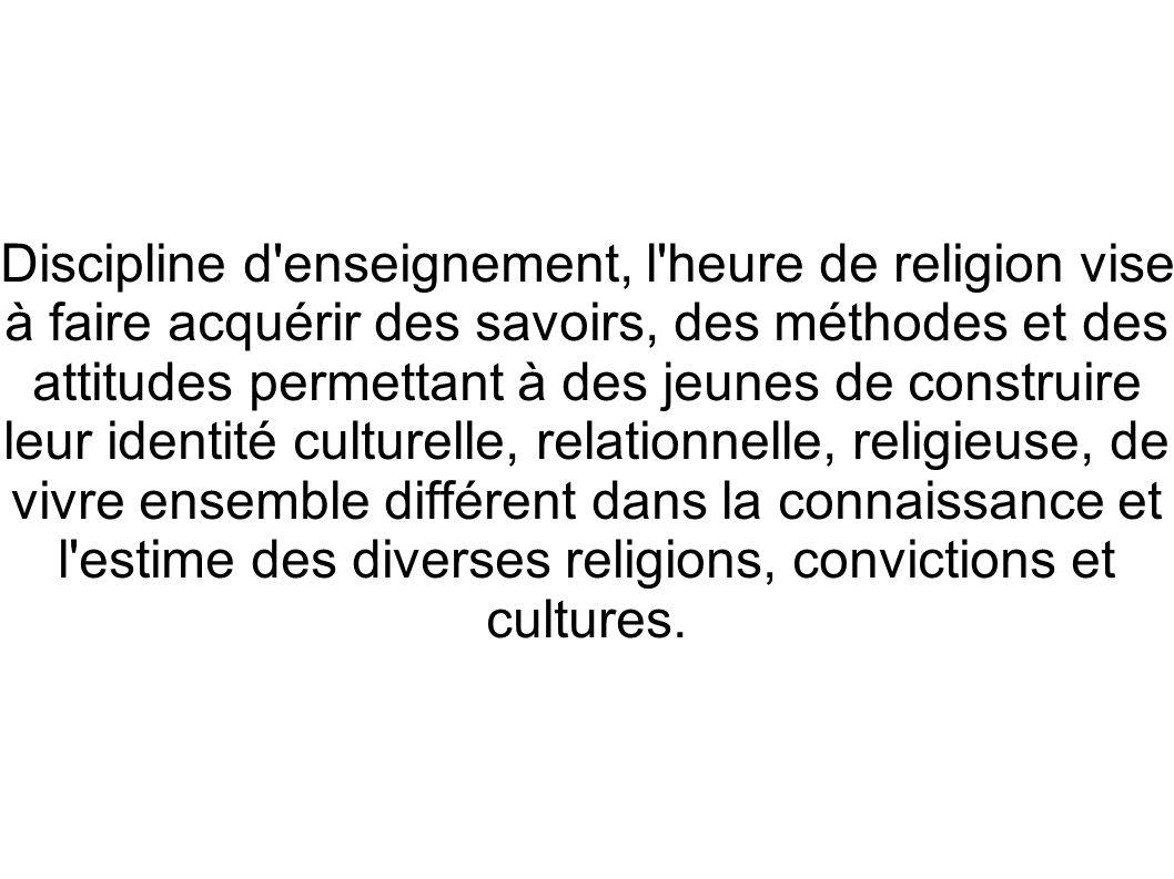 Discipline d'enseignement, l'heure de religion vise à faire acquérir des savoirs, des méthodes et des attitudes permettant à des jeunes de construire
