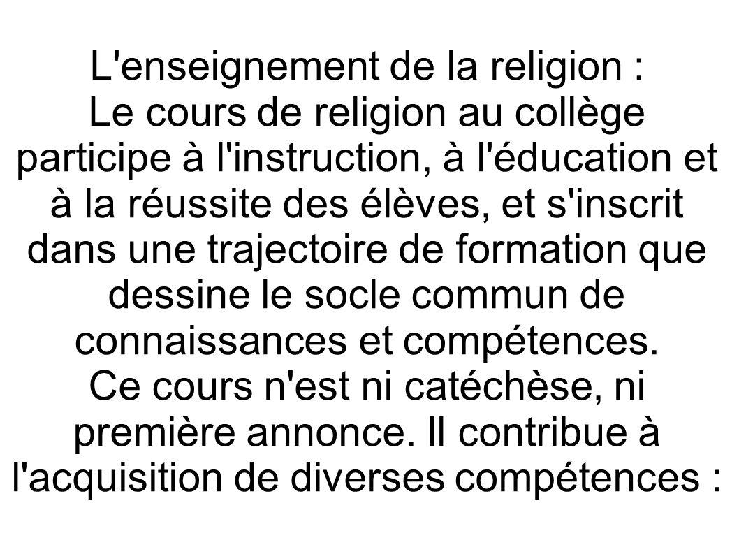 L'enseignement de la religion : Le cours de religion au collège participe à l'instruction, à l'éducation et à la réussite des élèves, et s'inscrit dan