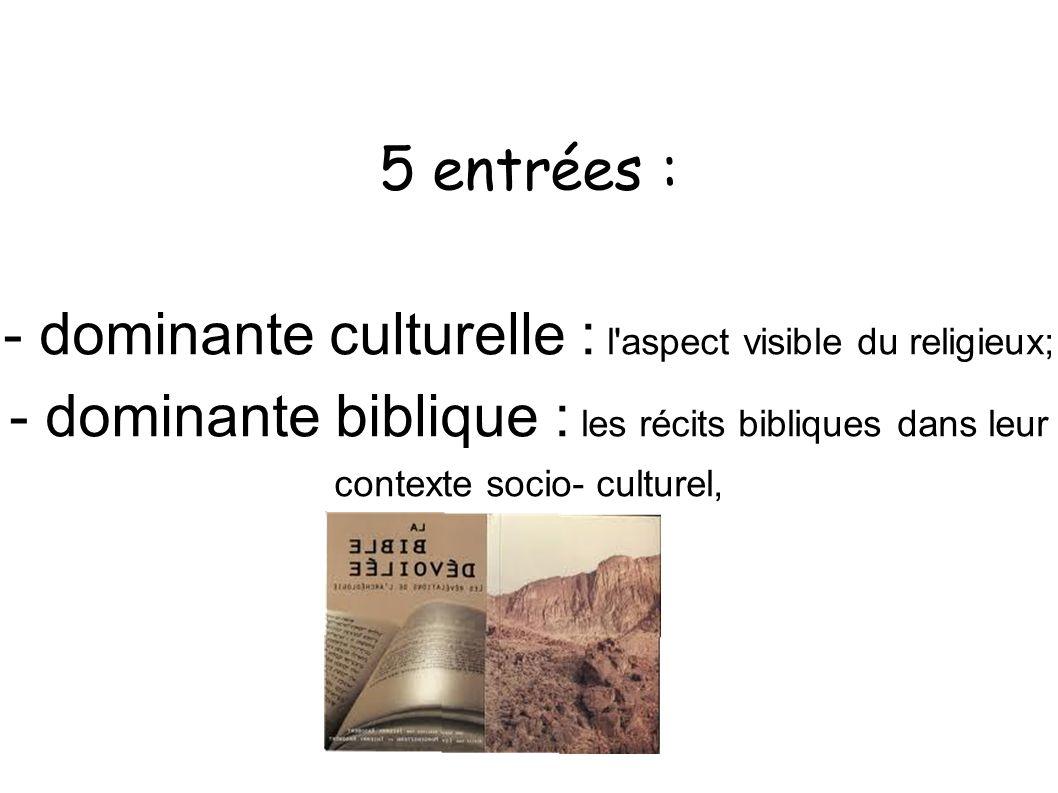 5 entrées : - dominante culturelle : l'aspect visible du religieux; - dominante biblique : les récits bibliques dans leur contexte socio- culturel,