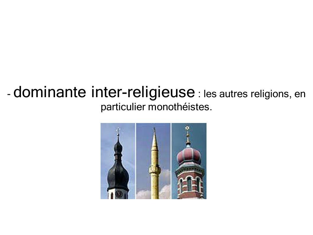 - dominante inter-religieuse : les autres religions, en particulier monothéistes.